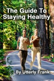 The Guide to Staying Healthy - By Utterly Frank