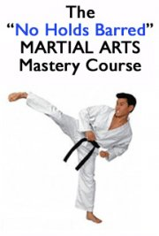 The No Holds Barred Martial Arts Mastery Course