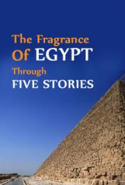 The Fragrance of Egypt Through Five Stories
