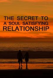 The Secret to a Soul Satisfying Relationship