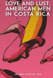Love and Lust. American men in Costa Rica cover