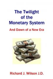 The Twilight of the Monetary System: And the Dawn of a New Era