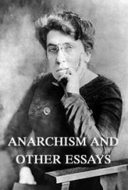 Goldman anarchism and other essays analysis