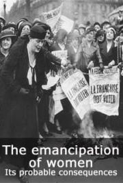 The emancipation of women. Its probable consequences