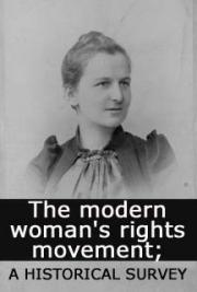 The modern woman's rights movement; a historical survey