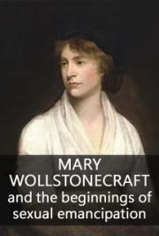 Mary Wollstonecraft and the beginnings of sexual emancipation
