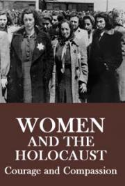Women and the Holocaust. Courage and Compassion