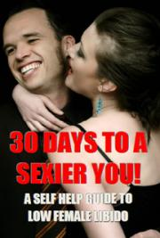 30 Days to a Sexier You! A Self Help Guide for Women Suffering from Low Libido