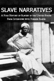 Slave Narratives: A Folk History of Slavery in the United States From Interviews with Former Slaves cover
