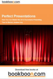 Perfect Presentations - How You Can Master the Art of Successful Presenting