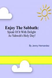 Enjoy The Sabbath: Speak of it With Delight as Yahweh's Holy Day