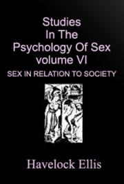 Studies in the psychology of sex, volume VI. Sex in Relation to Society cover