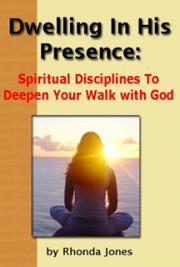 Dwelling in His Presence: Spiritual Disciplines to Deepen Your Walk with God