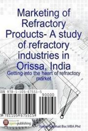 Marketing of Refractory Products:A study in the refractory Industries in Orissa(India)