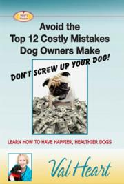 Don't Screw Up Your Dog - Avoid the Top 12 Mistakes Dog Parent's Make