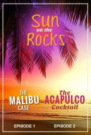Sun on the Rocks - Episodes One and Two - the Malibu Case - the Acapulco Cocktail
