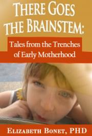 There Goes the Brainstem: Tales from the Trenches of Early Motherhood