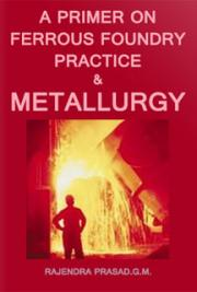 A Primer on Ferrous Foundry Practice & Metallurgy
