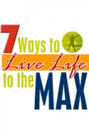 7 Ways to Live Life to the Max