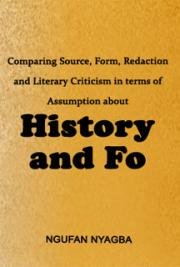 Comparing Source, Form, Redaction and Literary Criticism in terms of Assumption about History and Fo