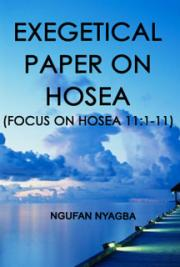 Exegetical Paper on Hosea  (Focus on Hosea 11:1-11) cover