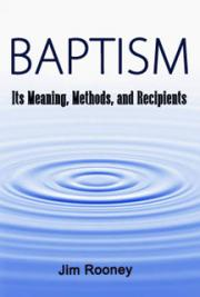 BAPTISM - Its Meaning, Methods, and Recipients