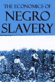 The Economics of Negro Slavery
