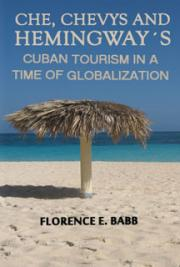 Che, Chevys and Hemingway´s: Cuban Tourism in a Time of Globalization