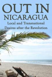 Out in Nicaragua: Local and Transnational Desires after the Revolution