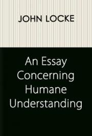 "john locke an essay concerning human understanding audiobook Search librivox advanced search an essay concerning humane understanding john locke john locke's essays on human understanding answers the question ""what."