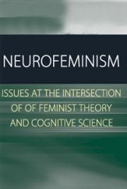 Neurofeminism:Issues at the Intersection of of Feminist Theory and Cognitive Science