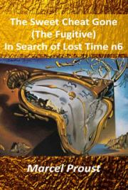 The Sweet Cheat Gone (The Fugitive) In Search of Lost Time 6