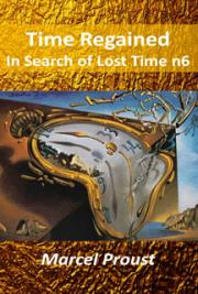 Time Regained In Search of Lost Time 7