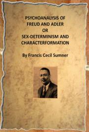 Psychoanalysis of Freud and Adler or Sex-determinism and Character Formation