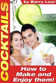 Cocktails – How to Make and Enjoy Them!