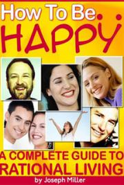 How to Be Happy: A Complete Guide to Rational Living cover