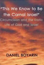 """This We Know to Be the Carnal Israel"": Circumcision and the Erotic Life of God and Israel"