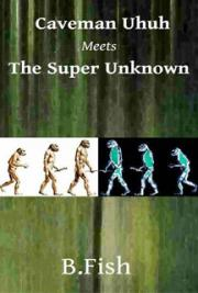 Caveman Uhuh Meets the Super Unknown