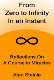 From Zero to Infinity in an Instant: Reflections on A Course in Miracles