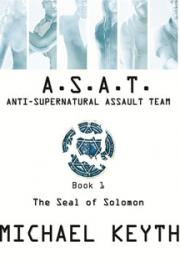 Anti-Supernatural Assault Team- Book 1- the Seal of Solomon- Part 1