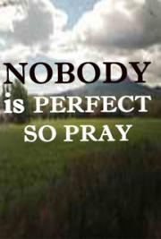 Nobody is Perfect so Pray