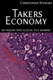 Takers Economy : An Inquiry into Illegal File Sharing cover