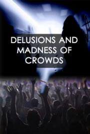 Delusions and Madness of Crowds