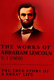The Works of Abraham Lincoln V. I (1908)