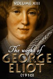 The works of George Eliot V. XIII (1910)