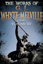 The works of G, J. Whyte-Melville V.XV (1898)