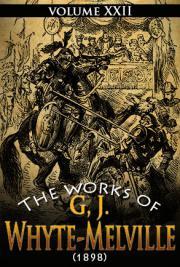 The works of G, J. Whyte-Melville V. XXII (1898)