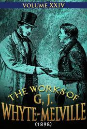 The works of G, J. Whyte-Melville V. XXIV (1898)