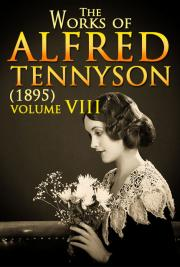 The Works of Alfred Tennyson V. VIII (1895)