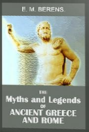 THE Myths and Legends of Ancient Greece and Rome.